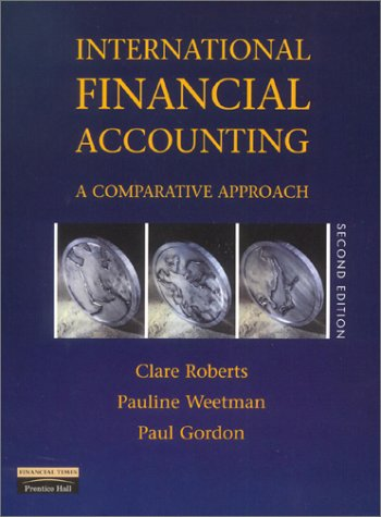 International Financial Accounting: A Comparative Approach (2nd: Roberts, Clare, Weetman,