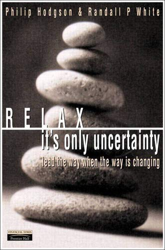 9780273652410: Relax, It's Only Uncertainty: Lead the Way When the Way is Changing