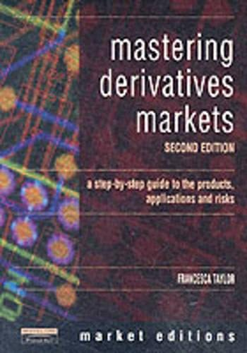 9780273652434: Mastering Derivatives Markets: A Step-by-Step Guide to the Products, Applications and Risks