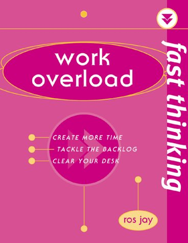 Work Overload: Working at the Speed of Life (Fast Thinking): Jay, Ros