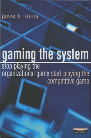 9780273654193: Gaming the System: How to Stop Playing the Organizational Game and Start Playing the Competitive Game