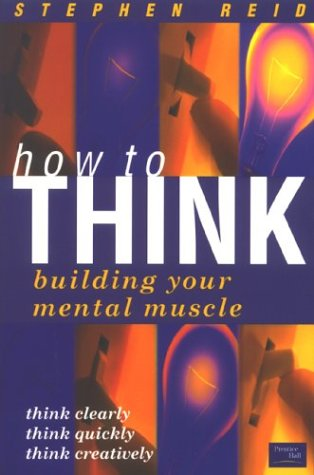 9780273654841: Reid, S: How to Think: Building Your Mental Muscle