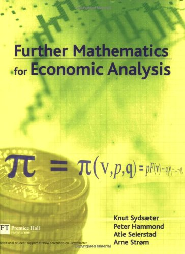Further Mathematics for Economic Analysis (0273655760) by Sydsaeter, Knut; Hammond, Peter; Seierstad, Atle; Strom, Arne