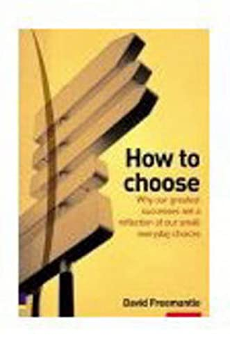 9780273656517: How to Choose: It's Make Your Mind Up Time