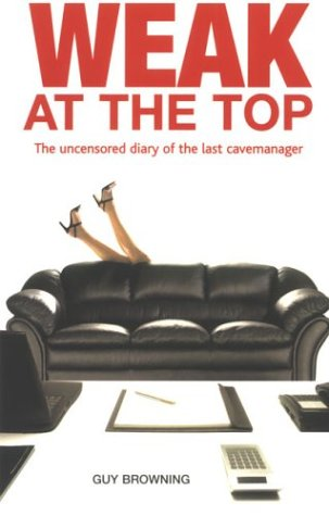 9780273656821: Weak at the Top: The Uncensored Diary of the Last Cavemanager