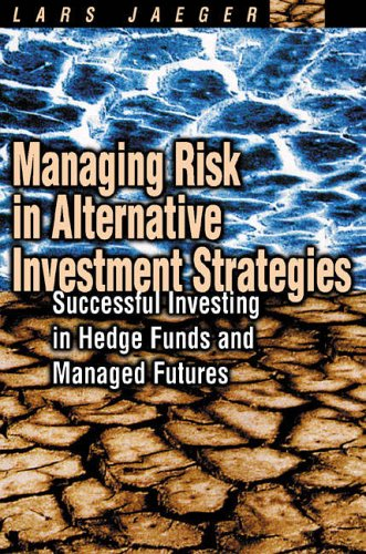 9780273656982: Managing Risk in Alternative Investment Strategies: Successful Investing in Hedge Funds and Managed Futures