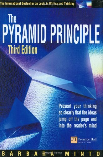 9780273659037: Pyramid Principle: Present your thinking so clearly that the ideas jump off the page and into the reader's mind: Present Your Thinking So Clearly That Jump Off the Page and into the Reader's Mind