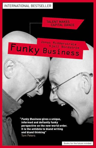 Funky Business: Talent Makes Capital Dance (Financial: Ridderstrale, Jonas, Nordstrom,