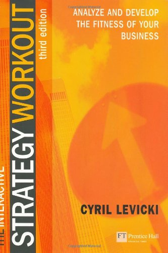 The Interactive Strategy Workout: Analyze and Develop the Fitness of Your Business (027365912X) by Cyril Levicki