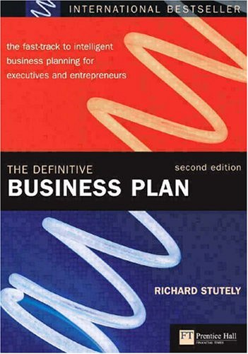 The Definitive Business Plan: The Fast-track to: Richard Stutely