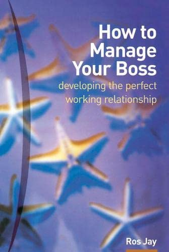9780273659310: How to Manage Your Boss: Developing the Perfect Working Relationship