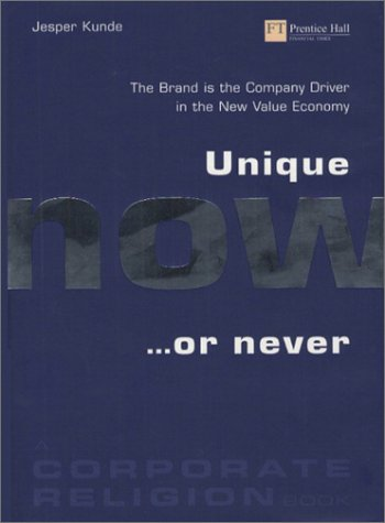 9780273659624: Unique Now...or Never: The Brand is the Company Driver in the New Value Economy