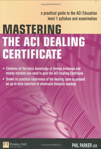 9780273661078: Mastering The Aci Dealing Certificate: A Practical Guide To The Aci Education Level 1 Syllabus & Exam