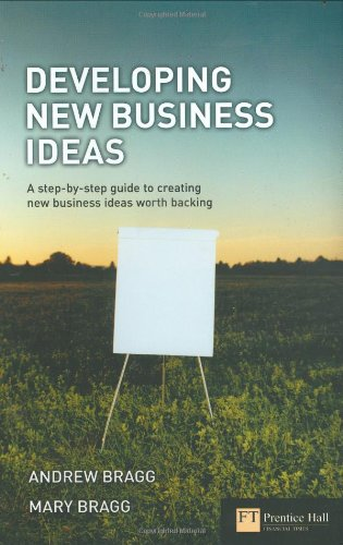 9780273663256: Developing New Business Ideas: A Step-by-step Guide to Creating New Business Ideas Worth Backing (Financial Times Series)