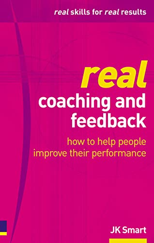 Real Coaching and Feedback: How to Help: Smart, JK