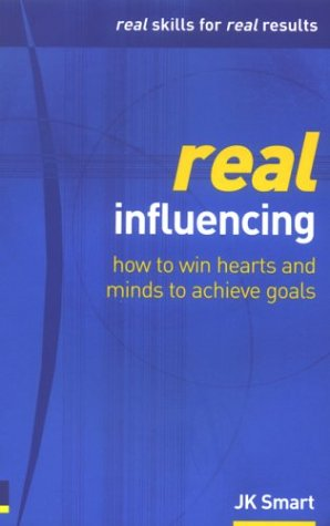 Real Influencing: How to Win Hearts and: Smart, JK