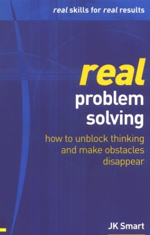 Real Problem Solving: How to Unblock Thinking: Smart, JK