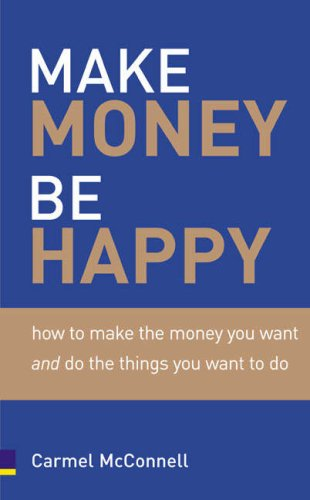9780273675600: Make Money, Be Happy: How to Make the Money You Want And Do the Things You Want to Do