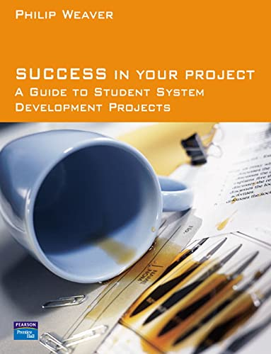9780273678090: Success in Your Project: A Guide to Student System Development Projects