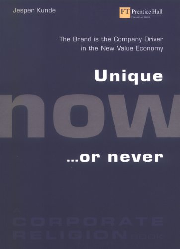 9780273680093: Unique Now...or Never: The Brand Is the Company Driver in the New Value Economy
