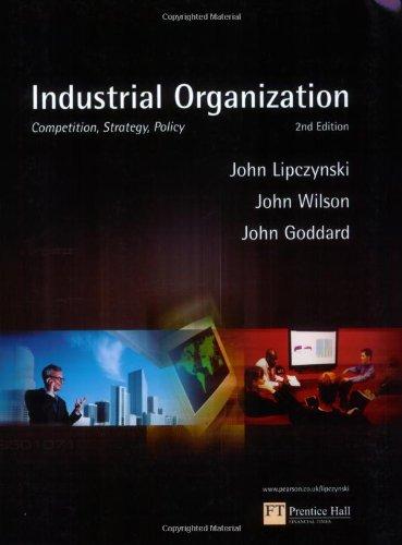 Industrial Organisation: Competition, Strategy, Policy, 2nd Edition: John Lipczynski, John