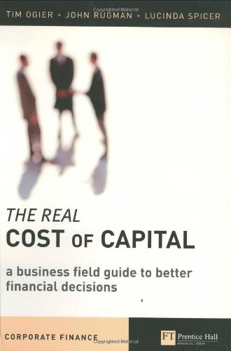 9780273688747: The Real Cost of Capital: A Business Field Guide to Better Financial Decisions (Financial Times Series)