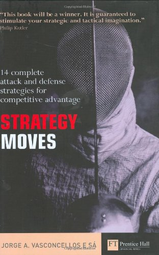 9780273701675: Strategy Moves: 14 Complete Attack And Defence Strategies for Competitive Advantage