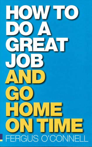 How to do a great job... AND go home on time (0273704559) by Fergus O'Connell