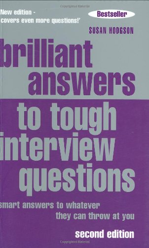 9780273704874: Brilliant Answers To Tough Interview Questions: Smart Answers To Whatever They Can Throw At You