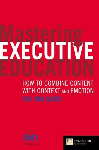 9780273705024: Mastering Executive Education: How to Combine Content With Context & Emotion; The Imd Guide