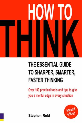 9780273706014: How to Think: The Essential Guide to Sharper, Smarter, Better Thinking