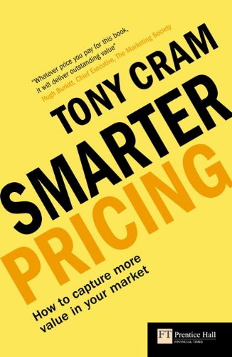 9780273706137: Smarter Pricing: How to Capture More Value In Your Market (Financial Times) (Financial Times Series)