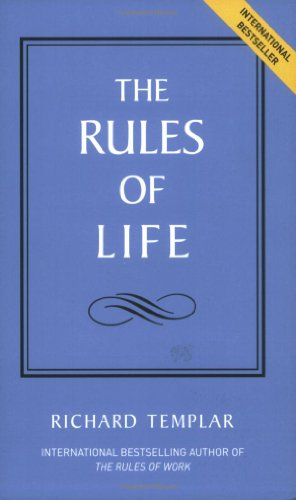 'THE RULES OF LIFE: A PERSONAL CODE FOR LIVING A BETTER, HAPPIER, MORE SUCCESSFUL KIND OF LIFE (THE RULES SERIES)' (027370625X) by Richard Templar
