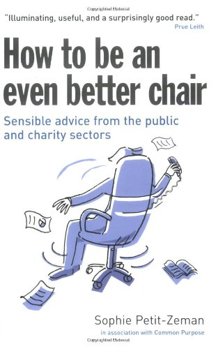 9780273707295: How to Be an Even Better Chair: Sensible Advice from the Public & Charity Sectors