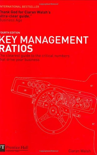 9780273707318: Key Management Ratios: The clearest guide to the critical numbers that drive your business (4th Edition) (Financial Times Series)