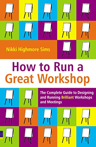 9780273707875: How to Run a Great Workshop: The Complete Guide to Designing & Running Brilliant Workshops & Meetings