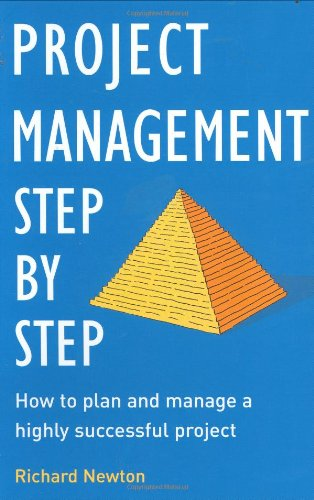 9780273707882: Project Management, Step by Step: The Proven, Practical Guide to Running a Successful Project, Every Time
