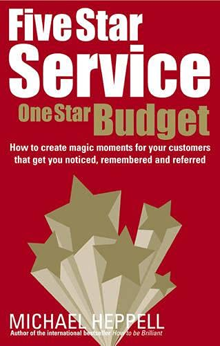 9780273707929: Five Star Service, One Star Budget: How to Create Magic Moments for Your Customers That Get You Noticed, Remembered and Referred