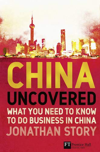China Uncovered: What you need to know to do business in China: Jonathan Story