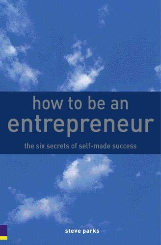 9780273708292: How to Be an Entrepreneur: The six secrets of self-made success