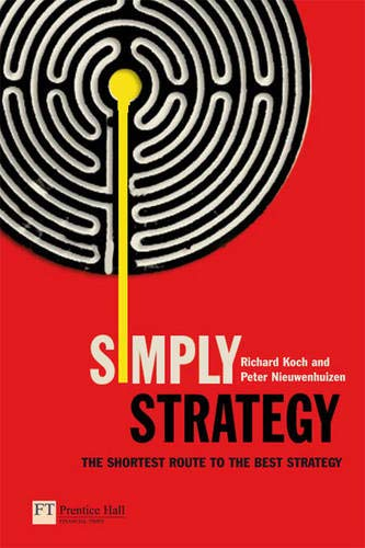 Simply Strategy: The shortest route to the: Peter Nieuwenhuizen