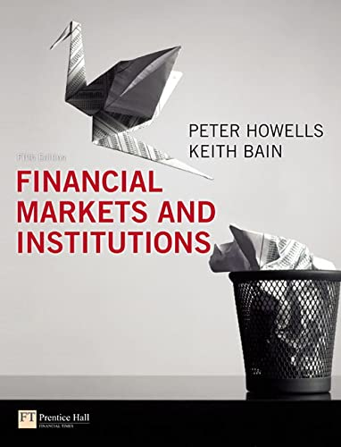 Financial Markets and Institutions (Paperback): P.G.A. Howells, K.