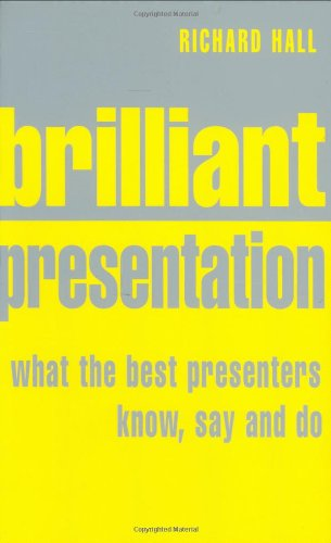 9780273709749: Brilliant Presentation: What the Best Presenters Know, Say and Do