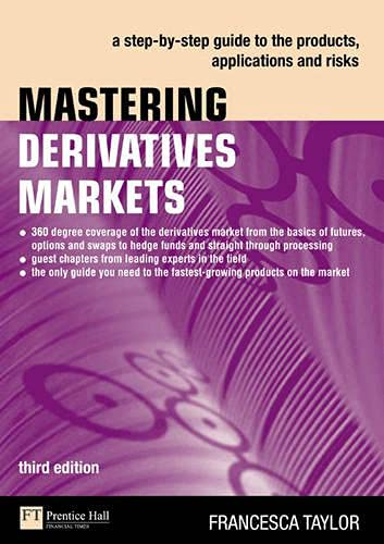 9780273709787: Mastering Derivatives Markets: A Step-by-Step Guide to the Products, Applications and Risks