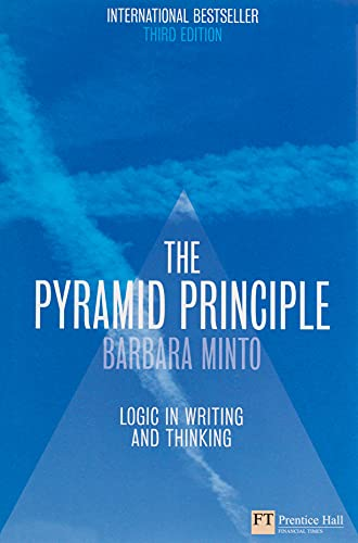 The Minto Pyramid Principle:logic In Writing Thinking: Minto, Barbara; Minto,