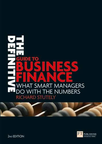 9780273710950: Definitive Guide to Business Finance: What Smart Managers Do with the Numbers (Financial Times Series)