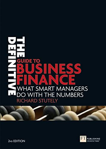 9780273710950: The Definitive Guide to Business Finance: What smart managers do with the numbers (2nd Edition)