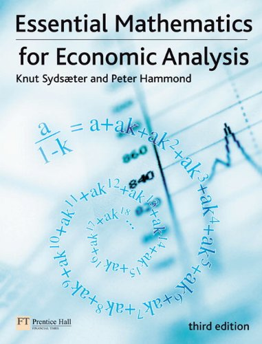 Essential Mathematics for Economic Analysis (3rd Edition) (0273713248) by Knut Sydsaeter; Peter Hammond