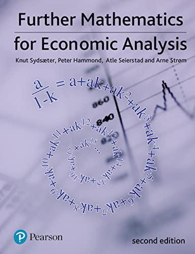 Further Mathematics for Economic Analysis (2nd Edition) (0273713280) by Knut Sydsaeter; Peter Hammond; Atle Seierstad; Arne Strom