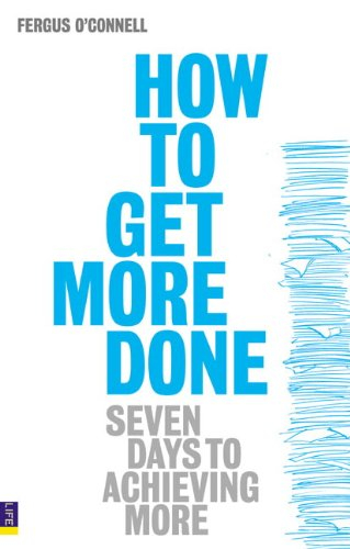 How to Get More Done: Seven Days to Achieving More (0273714244) by O'Connell, Fergus
